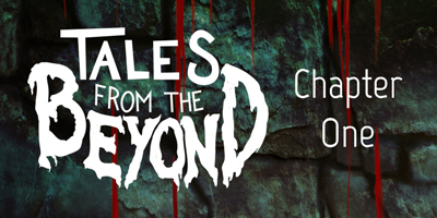 Tales from the Beyond – Chapter One